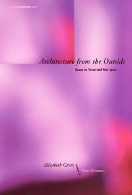 Architecture from the Outside: Essays on Virtual and Real Space