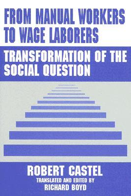 From Manual Workers to Wage Laborers by Robert Castel