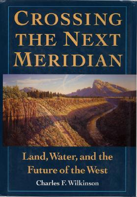 Crossing the Next Meridian by Charles F. Wilkinson
