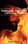 Fuelling the Fire: Fresh Thinking on Prayer