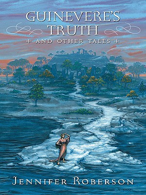 Guinevere's Truth and Other Tales by Jennifer Roberson
