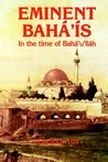 Eminent Bahá'ís in the Time of Bahá'u'lláh