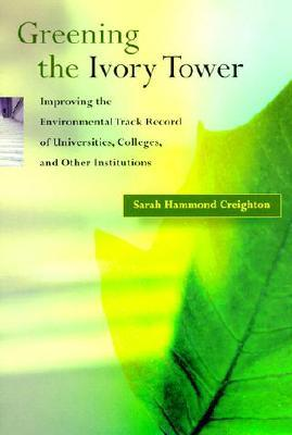 Greening the Ivory Tower: Improving the Environmental Track Record of Universities, Colleges, and Other Institutions