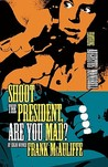 Shoot the President, Are You Mad?