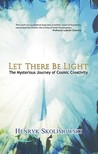 Let There Be Light: The Mysterious Journey of Cosmic Creativity