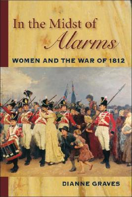 In the Midst of Alarms: The Untold Story of Women and the War of 1812