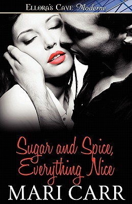 Sugar and Spice, Everything Nice by Mari Carr