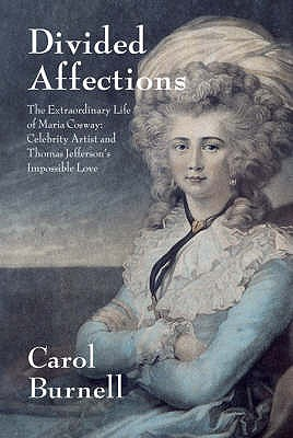 Divided Affections The Extraordinary Life Of Maria Cosway: Celebrity Artist And Thomas Jefferson's Impossible Love