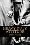 Heavy Duty Attitude by Iain Parke