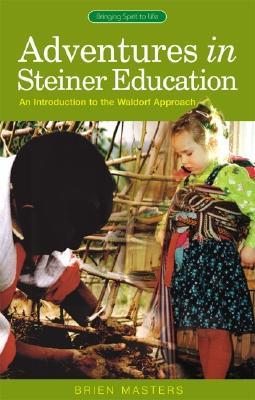 Adventures in Steiner Education: An Introduction to the Waldorf Approach