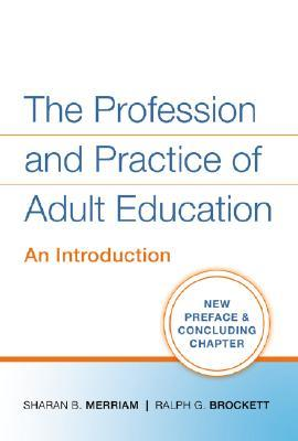 The Profession and Practice of Adult Education by Sharan B. Merriam
