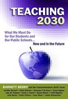 Teaching 2030: What We Must Do for Our Students and Our Public Schools--Now and in the Future