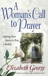 A Woman's Call to Prayer: Making Your Desire to Pray a Reality