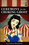 Ceremony for the Choking Ghost