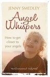 Angel Whispers: How to Get Closer to Your Angels. Jenny Smedley