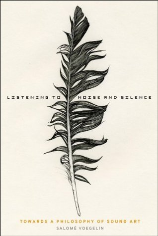 Listening to Noise and Silence by Salomé Voegelin