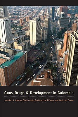 Guns, Drugs, and Development in Colombia by Jennifer S. Holmes