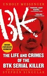 Unholy Messenger: The Life and Crimes of the BTK Serial Killer