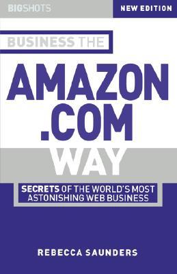 Business the Amazon.com Way: Secrets of the World's Most Astonis Hing Web Business