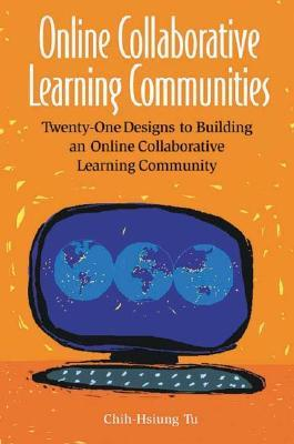 Online Collaborative Learning Communities by Chih-Hsiung Tu