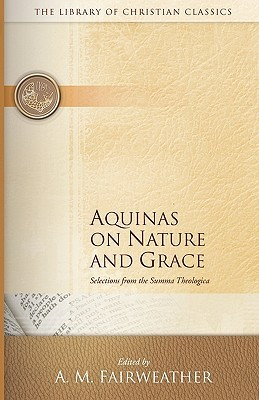 Nature and Grace Selections from the Summa Theologica of Thom... by Thomas Aquinas