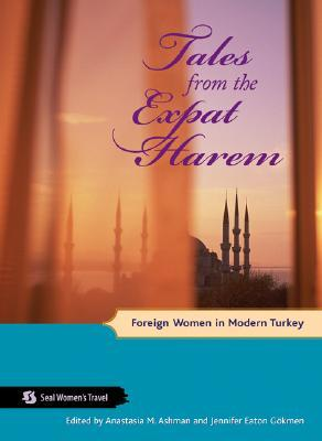 Tales from the Expat Harem by Anastasia M. Ashman