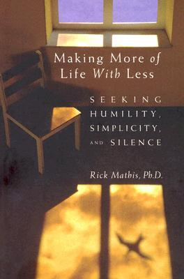Making More of Life with Less: Seeking Humility, Simplicity, and Silence