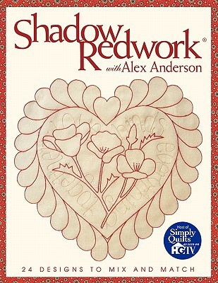 Shadow Redwork with Alex Anderson - Print on Demand Edition by Alex Anderson