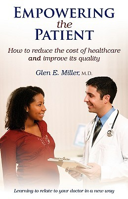 Empowering the Patient: How to Reduce the Cost of Healthcare and Improve Its Quality