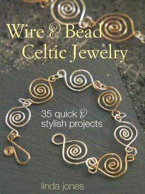 Wire & Bead Celtic Jewelry: 35 Quick and Stylish Projects