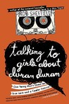 Talking to Girls About Duran Duran by Rob Sheffield