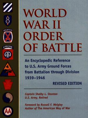 World War II Order of Battle: An Encyclopedic Reference to U.S. Army Ground Forces from Battalion through Division, 1939-1946