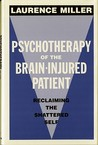 Psychotherapy of the Brain-Injured Patient: Reclaiming the Shattered Self