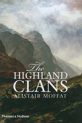 The Highland Clans by Alistair Moffat