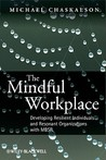 The Mindful Workplace: Developing Resilient Individuals and Resonant Organizations with MBSR