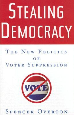 Stealing Democracy by Spencer Overton