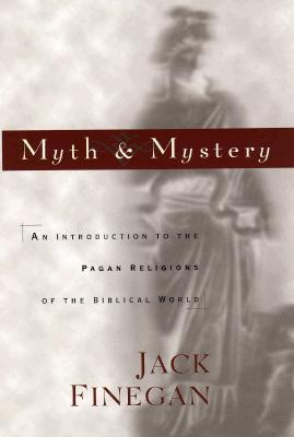Myth & Mystery: An Introduction to the Pagan Religions of the Biblical World