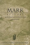 Mark as Story: An Introduction to the Narrative of a Gospel