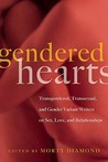 Gendered Hearts: Transgendered, Transsexual, and Gender Variant Writers on Sex, Love, and Relationships