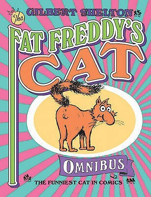 The Fat Freddy's Cat Omnibus by Gilbert Shelton
