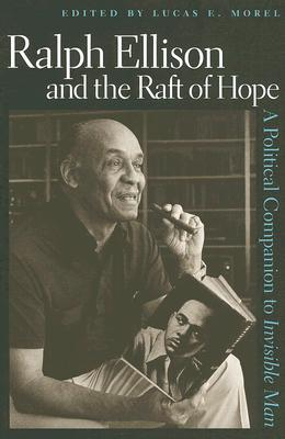 Ralph Ellison and the Raft of Hope: A Political Companion to Invisible Man
