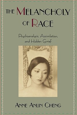 The Melancholy of Race by Anne Anlin Cheng