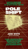 Pole Shift: Scientific Predictions and Prophecies of the Ultimate Natural Disaster