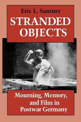 Stranded Objects: Mourning, Memory, and Film in Postwar Germany