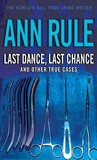 Last Dance, Last Chance and Other True Cases (Crime Files, #8)