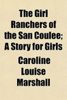 The Girl Ranchers of the San Coulee; A Story for Girls