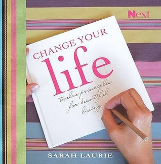 Change Your Life: 12 Steps to Beautiful Living. Sarah Laurie