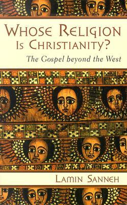 Whose Religion Is Christianity? by Lamin Sanneh