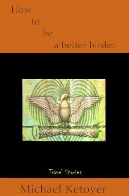 How to Be a Better Birder: Travel Stories