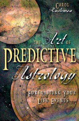 The Art of Predictive Astrology by Carol Rushman